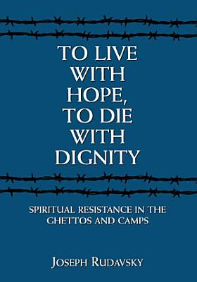 To Live with Hope  to Die with Dignity