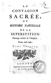 La Contagion sacree, ou Histoire naturelle de la superstition. Ouvrage traduit de l'Anglois. Tome premier [-second]: Volume1