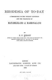 Rhodesia of Today: A Description of the Present Condition and the Prospects of Matabeleland & Mashonaland