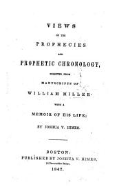 Views of the Prophecies and prophetic Chronology, selected from the manuscripts of W. Miller. With a memoir of his life by J. V. Himes