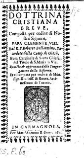 Dottrina cristiana breve, composta per ordine di Nostro Signore, Papa Clemente VIII. (etc.)