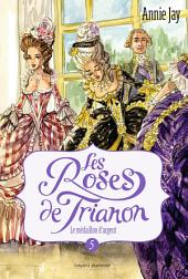 Les Roses de Trianon, Tome 5: Le médaillon d'argent