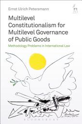 Multilevel Constitutionalism for Multilevel Governance of Public Goods: Methodology Problems in International Law