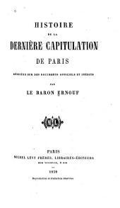 Histoire de la dernière capitulation de Paris: rédigéee [!] sur des documents officiels et inédits