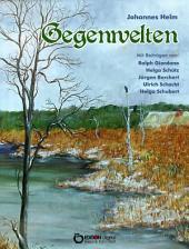 Gegenwelten: Mit Beiträgen von Ralph Giordano, Helga Schütz, Jürgen Borchert, Ulrich Schacht und Helga Schubert