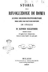 Storia della rivoluzione di Roma. Quadro religioso-politico-militare degli anni 1846-1847-1848-1849-1850 in Italia