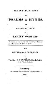 Select portions of Psalms and Hymns, for congregational or family worship. With devotional prefaces