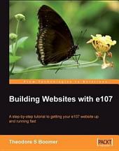 Building Websites with E107: A Step by Step Tutorial to Getting Your E107 Website Up and Running Fast