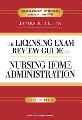 The Licensing Exam Review Guide in Nursing Home Administration, 6th Edition: Edition 6
