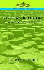 Egyptian Religion: Egyptian Ideas of the Future Life