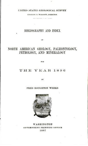 Bibliography and Index of North American Geology  Paleontology  Petrology  and Mineralogy  for 1892 and 1893   1894 1899  1901 l904  PDF