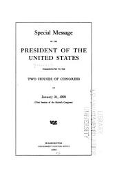 Special Message of the President of the United States, Communicated to the Two Houses of Congress on January 31, 1908 (First Session of the Sixtieth Congress)