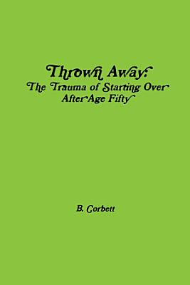 Thrown Away  The Trauma of Starting Over After Age Fifty PDF