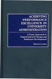 Achieving Performance Excellence in University Administration: A Team Approach to Organizational Change and Employee Development