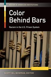 Color Behind Bars: Racism in the U.S. Prison System [2 volumes]: Racism in the U.S. Prison System