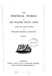 The poetical works of sir Walter Scott. Ed., with a critical memoir, by W.M. Rossetti. Illustr