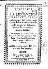 Respuesta a la resolucion de la Iunta de los Eclesiasticos de Francia, en razon de los matrimonios de los Principes de la sangre, hechos sin el consentimento del Rei ...