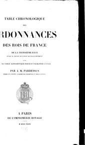 Table chronologique des ordonnances des rois de France de la troisième race jusqu'au règne de Louis XII inclusivement: suivie d'une table alphabétique pour en faciliter l'usage