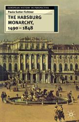 The Habsburg Monarchy 1490 1848 Book PDF