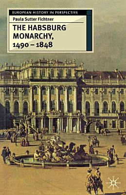 The Habsburg Monarchy  1490 1848
