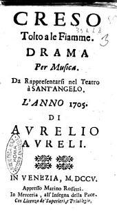 Creso tolto a le fiamme. Drama per musica. Da rappresentarsi nel teatro à Sant'Angelo. L'anno 1705. Di Aurelio Aureli