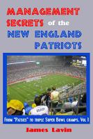 Management Secrets of the New England Patriots  Achievements  personnel  teamwork  motivation  and competition PDF