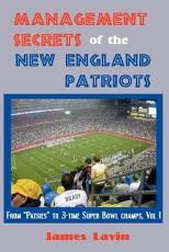 Management Secrets of the New England Patriots  Achievements  personnel  teamwork  motivation  and competition PDF