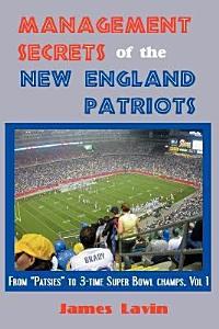 Management Secrets of the New England Patriots  Achievements  personnel  teamwork  motivation  and competition Book