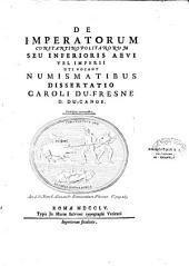 De Imperatorum Constantinopolitanorum, seu inferioris aevi vel imperii, uti vocant, numismatibus dissertatio Caroli Du-Fresne D. Du Cange