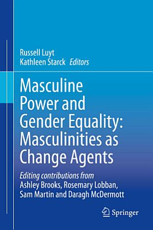 Masculine Power and Gender Equality  Masculinities as Change Agents PDF