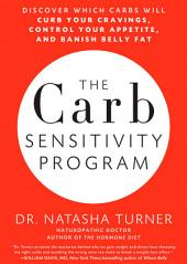 The Carb Sensitivity Program: Discover Which Carbs Will Curb Your Cravings, Control Your Appetite, and Banish Belly Fat
