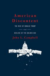 American Discontent: The Rise of Donald Trump and Decline of the Golden Age