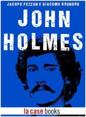John Holmes: Una vita vissuta pericolosamente