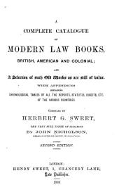 A Complete Catalogue of Modern Law Books, British, American and Colonial: And a Selection of Such Old Works as are Still of Value, with Appendices Containing Chronological Tables of All the Reports, Statutes, Digests, Etc. of the Various Countries