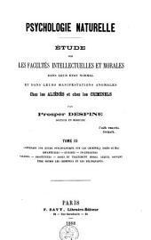 Psychologie naturelle: étude sur les facultés intellectuelles et morales dans leur état normal et dans leurs manifestations anomales chez les aliénés et chez les criminels, Volume3