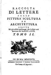 Raccolta di lettere sulla pittura, scultura ed architettura: scritte da'più celebri personaggi che in dette arti fiorirono dal secolo XV. al XVII..