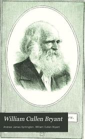 William Cullen Bryant: A Biographical Sketch : with Selections from His Poems and Other Writings