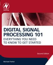 Digital Signal Processing 101: Everything You Need to Know to Get Started, Edition 2