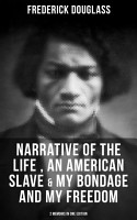 FREDERICK DOUGLASS  Narrative of the Life of Frederick Douglass  an American Slave   My Bondage and My Freedom  2 Memoirs in One Edition  PDF