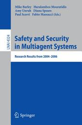 Safety and Security in Multiagent Systems: Research Results from 2004-2006