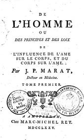 De l'homme ou des principes et des loix de l'influence de l'âme sur le corps, et du corps sur l'âme: Volume1