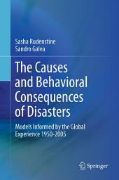 The Causes and Behavioral Consequences of Disasters: Models informed by the global experience 1950-2005