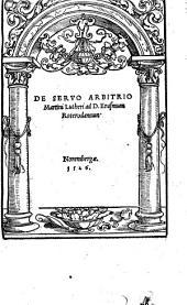 De Servo Arbitrio Martini Lutheri ad D. Erasmum Roterodamum