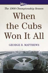 When the Cubs Won It All: The 1908 Championship Season