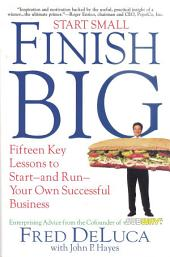 Start Small FINISH BIG: Fifteen Key Lessons to Start and Run Your Own Business