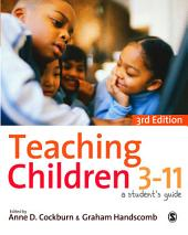Teaching Children 3-11: A Student's Guide, Edition 3