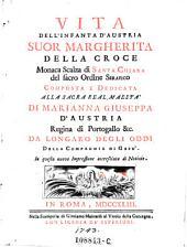 Vita dell'infanta d'Austria suor Margherita della Croce, monaca scalz a di Santa Chiara dell'ordine serafico