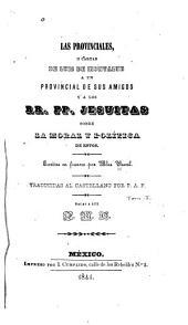 Las provinciales, o Cartas de Luis de Montalte á un provincial de sus amigos y á los rr. pp. jesuitas sobre la moral y política de estos: Volumen 1