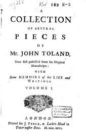 A Collection of Several Pieces of Mr. John Toland: Now First Publish'd from His Original Manuscripts: with Some Memoirs of His Life and Writings ...