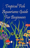 Tropical Fish Aquariums Guide for Beginners